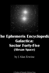 Ephemeris Encyclopedia Galactica_ Sector 45, The - J Alan Erwine