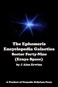 Ephemeris Encyclopedia Galactica_ Sector 49 (Ernya Space), The - J Alan Erwine