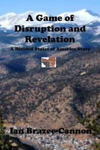Game of Disruption and Revelation, A - Ian Brazee-Cannon